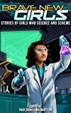 Brave New Girls: Stories of Girls Who Science and Scheme (English Edition)