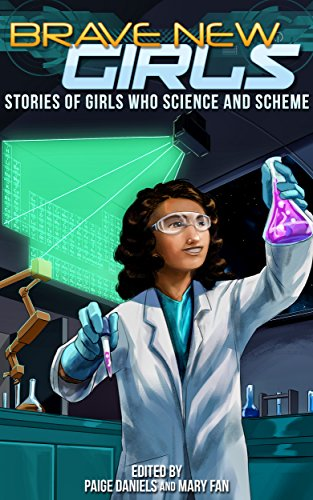 brave-new-girls-stories-of-girls-who-science-and-scheme