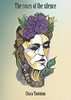 The roses of the silence (English Edition) di [Taormina, Chiara]