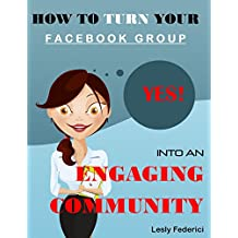 How To Turn Your Facebook Group Into An Engaging Community (English Edition)