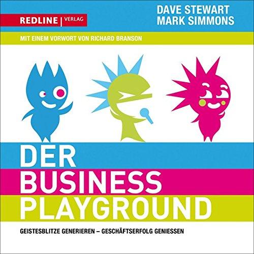 Der Business-Playground: Geistesblitze generieren - Geschäftserfolg genießen