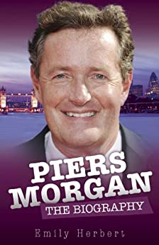 Piers Morgan: The Biography by [Herbert, Emily]