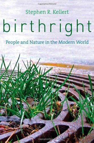 Birthright: People and Nature in the Modern World by Kellert, Stephen R. (2012) Hardcover