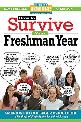 How to Survive Your Freshman Year: By Hundreds of Sophomores, Juniors and Seniors Who Did (Hundreds of Heads Survival Guides)