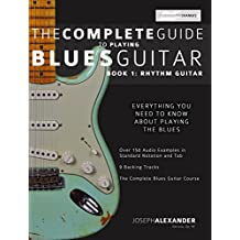 The Complete Guide to Playing Blues Guitar  Part One - Rhythm Guitar (Play Blues Guitar Book 1) (English Edition)