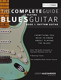 The Complete Guide to Playing Blues Guitar  Part One - Rhythm Guitar (Play Blues Guitar Book 1) (English Edition) von [Alexander, Joseph]