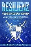 RESILIENZ - Widerstandsfähigkeit trainieren: Wie Sie mit Hilfe von effektiven Methoden mentale Stärke entwickeln…