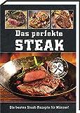 Das perfekte Steak: Die besten Steak-Rezepte für Männer