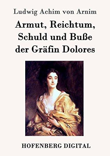 Armut, Reichtum, Schuld und Buße der Gräfin Dolores: Eine wahre Geschichte zur lehrreichen Unterhaltung armer Fräulein