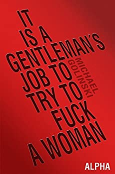 ALPHA: It is a gentleman's job to try to fuck a woman