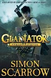 By Simon Scarrow - Gladiator: Street Fighter