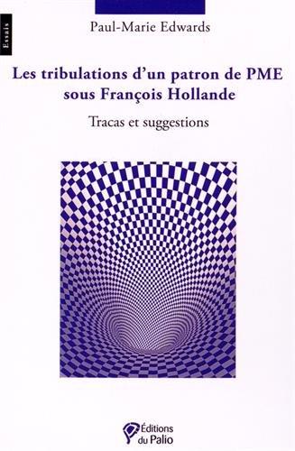 Les tribulations d'un patron de PME sous François Hollande : tracas et suggestions