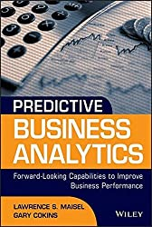 Predictive Business Analytics: Forward Looking Capabilities to Improve Business Performance by Lawrence Maisel (2014-05-03)