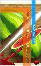 Fruit Ninja: Full Guide Book