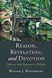 Reason, Revelation, and Devotion: Inference and Argument in Religion (Cambridge Studies in Religion, Philosophy, and Society)