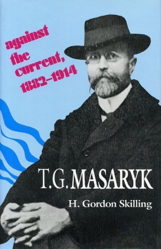 T. G. Masaryk: Against the Current, 1882-1914 1St edition by Skilling, H. Gordon (1994) Library Binding