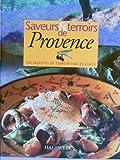SAVEURS ET TERROIRS DE PROVENCE. 100 recettes de terroir par les chefs