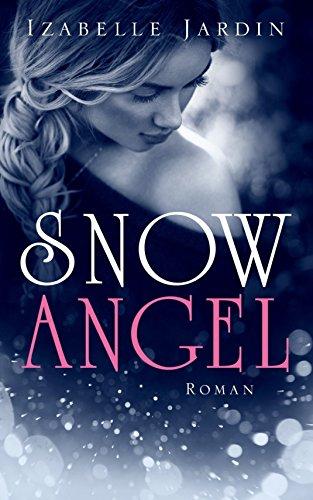 Snow Angel: Romantischer Thriller (Romantic Thrill by Izabelle 1) von [Jardin, Izabelle]