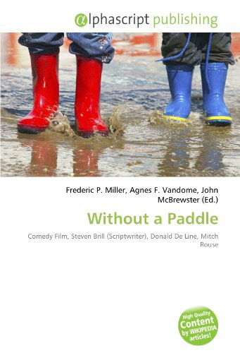 without-a-paddle-comedy-film-steven-brill-scriptwriter-donald-de-line-mitch-rouse