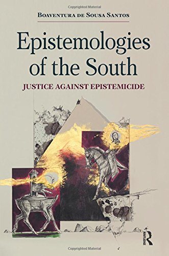 Epistemologies of the South: Justice Against Epistemicide (Paradigm) por Boaventura de Sousa Santos