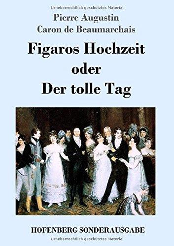 Figaros Hochzeit oder Der tolle Tag: (La folle journée, ou Le mariage de Figaro)