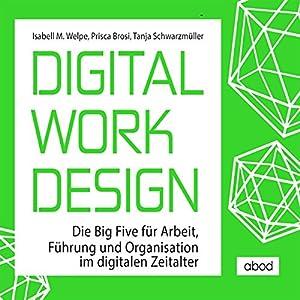 Digital Work Design: Die Big Five für Arbeit, Führung und Organisation im digitalen Zeitalter