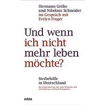 Und wenn ich nicht mehr leben möchte?: Sterbehilfe in Deutschland - Mit einem Interview mit Anne Schneider und einem Beitrag von Frank Ulrich Montgomery