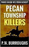 Pecan Township Killers: A Three Book Western Adventure Box Set (Law in Pecan Township Western Box Set 1) (English Edition)