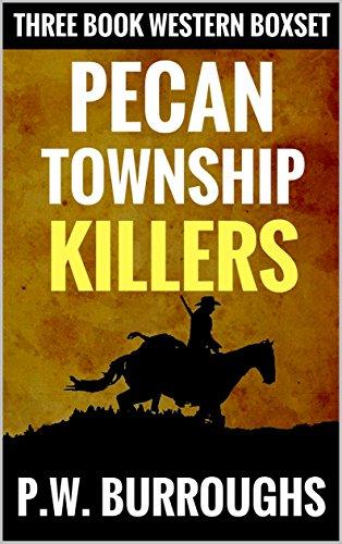 Pecan Township Killers: A Three Book Western Adventure Box Set (Law in Pecan Township Western Box Set 1) (English Edition) -