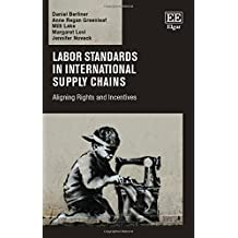 Labor Standards in International Supply Chains: Aligning Rights and Incentives by Daniel Berliner (2015-07-31)
