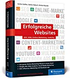 Erfolgreiche Websites: SEO, SEM, Online-Marketing, Usability. Die Grundausbildung in allen Online-Marketing-Disziplinen