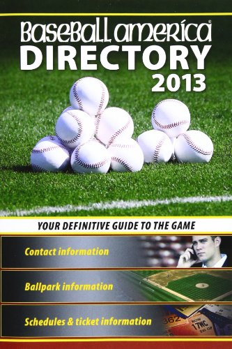 Baseball America 2013 Directory: 2013 Baseball Reference, Schedules, Contacts, Phone Info & More (Baseball America Directory) (Adressbuch-editor)