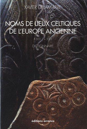 Noms de lieux celtique de l'Europe ancienne (-500/+500) : Dictionnaire