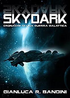 Skydark (Cronache di una Guerra Galattica Vol. 3) di [Bandini, Gianluca Ranieri]