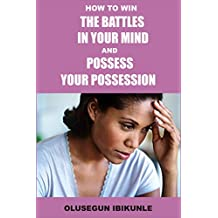 How To Win The Battles In Your Mind And Possess Your Possession (Mind Tools, Mind Over Matter, Mind Power, Mind and Body)  (English Edition)