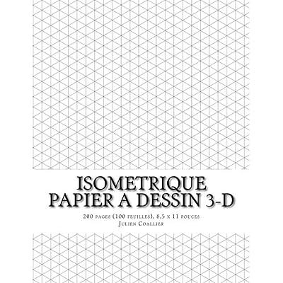 Isometrique - Papier a Dessin 3-D: 200 pages (100 feuilles), 8,5 x 11 pouces