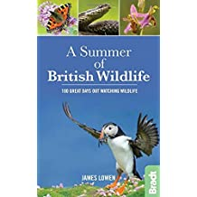 A Summer of British Wildlife: 100 great days out watching wildlife (Bradt Travel Guides (Wildlife Guides)) by James Lowen (2016-03-14)