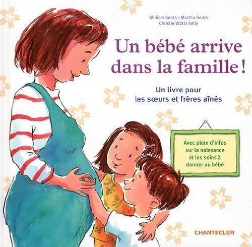Un bébé arrive dans la famille ! de Sears. William (2011) Broché