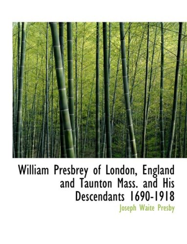 William Presbrey of London, England and Taunton Mass. and His Descendants 1690-1918 (Large Print Edition)