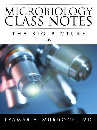 Microbiology Class Notes: The Big Picture by Tramar F. Murdock MD (2015-08-11)