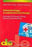 Elektrische Anlagen in medizinischen Einrichtungen: Planung, Errichtung, Prüfung, Betrieb und Instandhaltung
