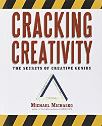 Cracking Creativity: The Secrets of Creative Genius: The Secrets of Creative Genius for Business and Beyond