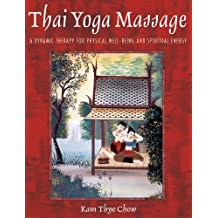 Thai Yoga Massage: A Dynamic Therapy for Physical Well-being and Spiritual Energy by Kam Thye Chow (2002-02-02)