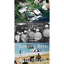 Rebel Video: Die Videobewegung der 1970er- und 1980er- Jahre. London – Basel – Bern – Lausanne – Zürich