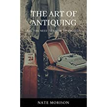 The Art of Antiquing:: All You Need To Know To Collect (English Edition)