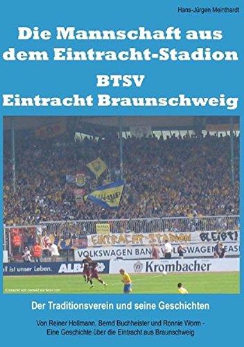 Die Mannschaft aus dem Eintracht-Stadion – BTSV Eintracht Braunschweig: Der Traditionsverein und seine Geschichten