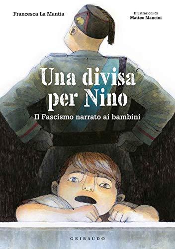 Una divisa per Nino. Il fascismo narrato ai