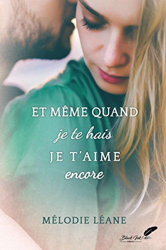 Et même quand je te hais, je t'aime encore par Mélodie Léane