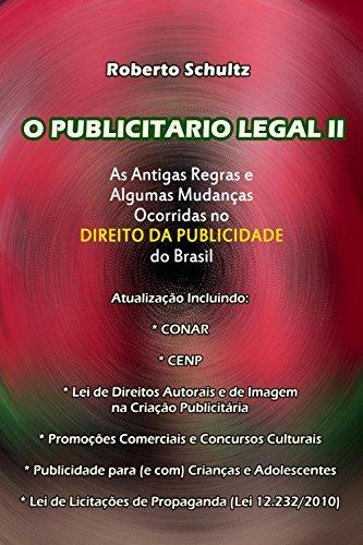 O publicitário legal II: AS ANTIGAS REGRAS E ALGUMAS MUDANÇAS OCORRIDAS NO  DIREITO DA PUBLICIDADE DO BRASIL. (Portuguese Edition) por Roberto Schultz