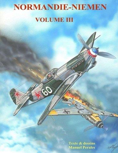 Normandie-Niemen Volume III: Histoire du groupe de chasse de la France Libre sur le front russe 1942-1945
